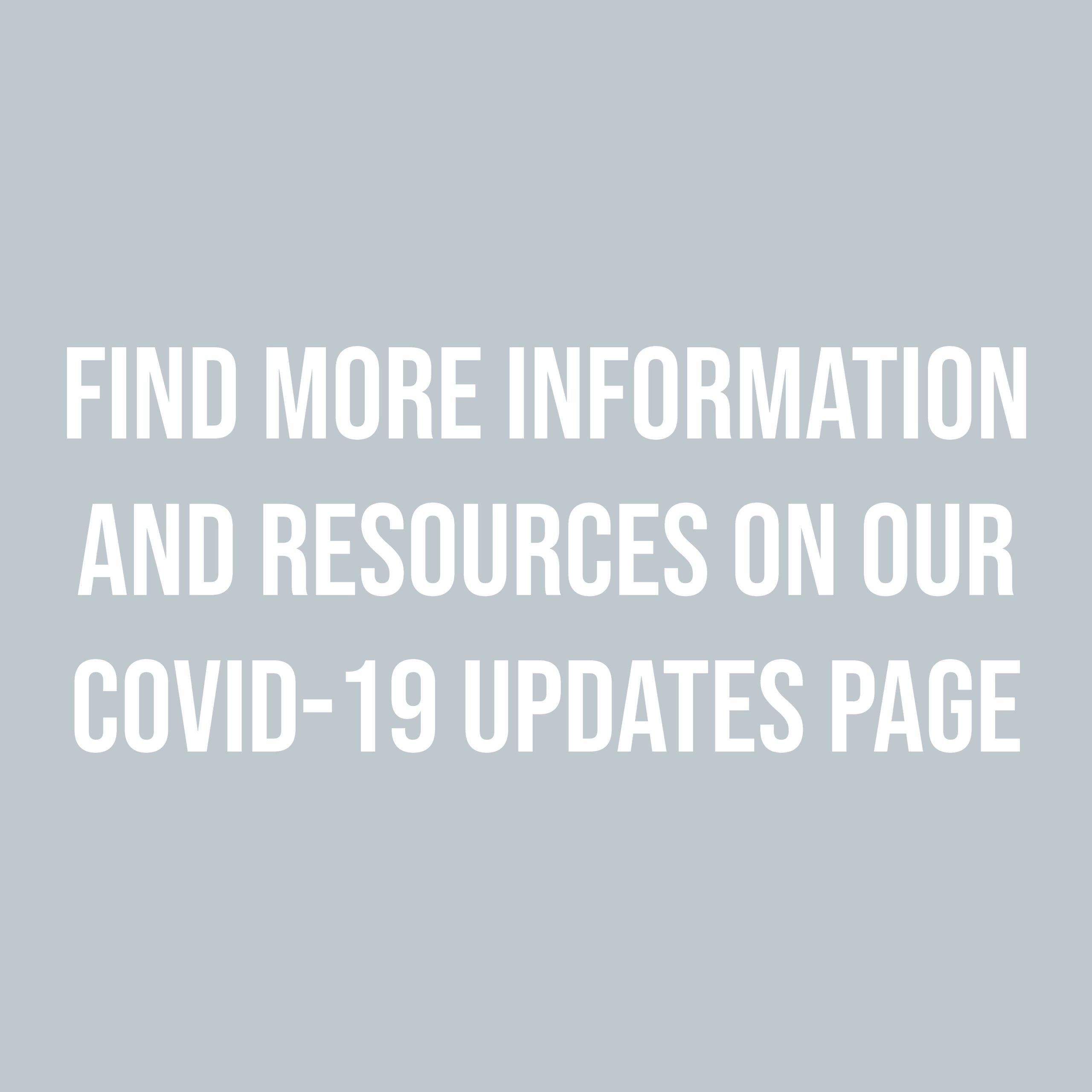Find more information and resources on our COVID-19 updates page.